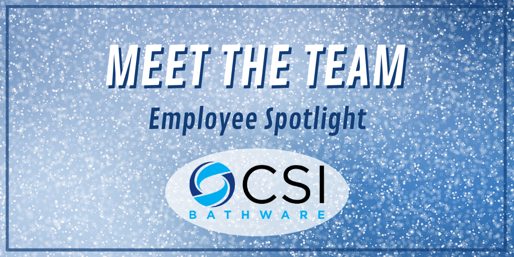 Meet The Team: CSI Bathware Employee Spotlight