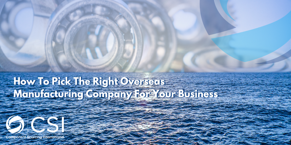 How To Pick The Right Overseas Manufacturing Company For Your Business